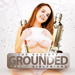 Grounded Horny Girlfriend